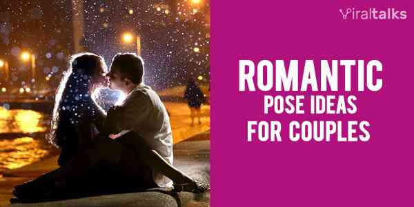 11 Romantic Pose Ideas For Couples To Shoot Stunning Photos